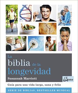 LA BIBLIA DE LA LONGEVIDAD: GUIA PARA UNA VIDA...