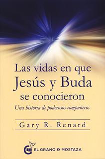 LAS VIDAS EN QUE JESUS Y BUDA SE CONOCIERON: UNA...