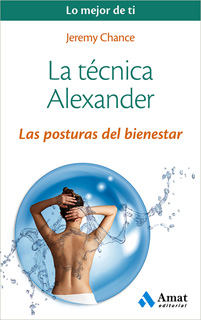 LA TECNICA ALEXANDER: LAS POSTURAS DEL BIENESTAR