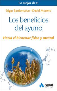 LOS BENEFICIOS DEL AYUNO: HACIA EL BIENESTAR FISICO Y MENTAL