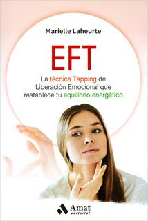 EFT: LA TECNICA TAPPING DE LIBERACION EMOCIONAL QUE RESTABLECE TU EQUILIBRIO ENERGETICO