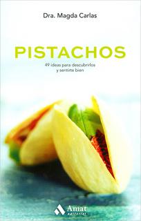 PISTACHOS: 49 IDEAS PARA DESCUBRIRLOS Y SENTIRTE BIEN