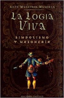 LA LOGIA VIVA: SIMBOLISMO Y MASONERIA