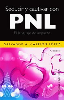 SEDUCIR Y CAUTIVAR CON PNL: EL LENGUAJE DE IMPACTO