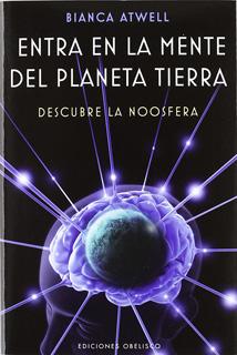 ENTRA EN LA MENTE DEL PLANETA TIERRA: DESCUBRE LA NOOSFERA