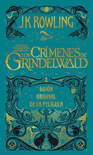 ANIMALES FANTASTICOS. LOS CRIMENES DE GRINDELWALD. GUION ORIGINAL DE LA PELICULA