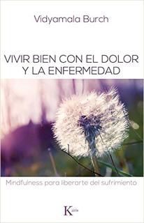 VIVIR BIEN CON EL DOLOR Y LA ENFERMEDAD:...