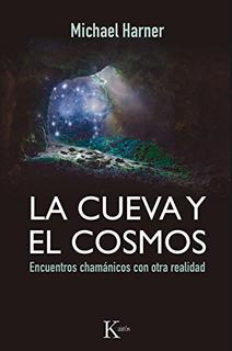 LA CUEVA Y EL COSMOS: ENCUENTROS CHAMANICOS CON...