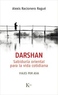 DARSHAN: SABIDURIA ORIENTAL PARA LA VIDA COTIDIANA, VIAJES POR ASIA