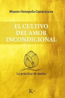 EL CULTIVO DEL AMOR INCONDICIONAL: LA PRACTICA DE...