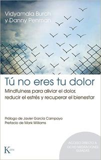 TU NO ERES TU DOLOR: MINDFULNESS PARA ALIVIAR EL...