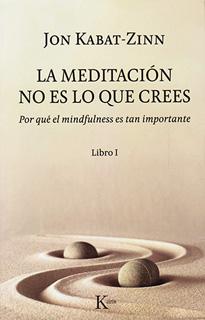 LA MEDITACION NO ES LO QUE CREES LIBRO 1: PORQUE...