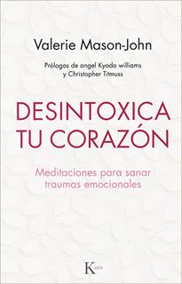 DESINTOXICA TU CORAZON: MEDITACIONES PARA SANAR...