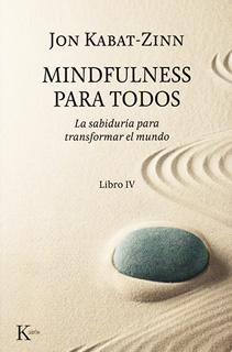 MINDFULNESS PARA TODOS LIBRO 4: LA SABIDURIA PARA...