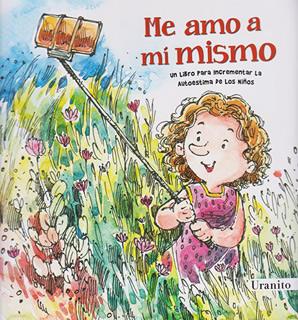 ME AMO A MI MISMO: UN LIBRO PARA INCREMENTAR LA...
