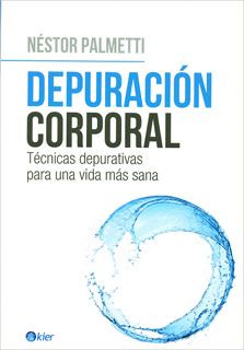 DEPURACION CORPORAL: TECNICAS DEPURATIVAS PARA UNA VIDA MAS SANA