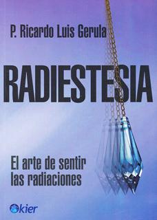 RADIESTESIA: EL ARTE DE SENTIR LAS RADIACIONES
