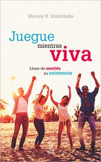 JUEGUE MIENTRAS VIVA: LLENE DE SENTIDO SU...