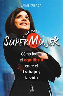 GUIA PARA LA SUPERMUJER: COMO LOGRAR EL...