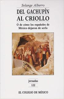 DEL GACHUPIN AL CRIOLLO