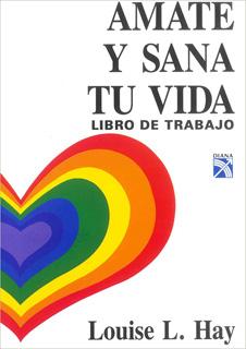 AMATE Y SANA TU VIDA (LIBRO DE TRABAJO)