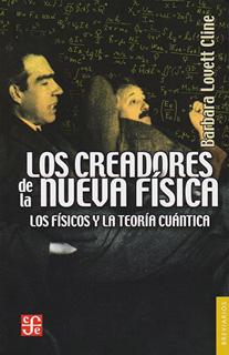 LOS CREADORES DE LA NUEVA FISICA: LOS FISICOS Y...