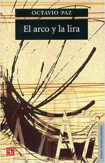 EL ARCO Y LA LIRA: EL POEMA, LA REVELACION...