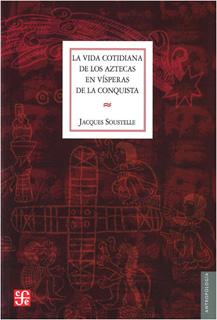 LA VIDA COTIDIANA DE LOS AZTECAS EN VISPERAS DE...