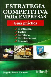 ESTRATEGIA COMPETITIVA PARA EMPRESAS: GUIA pRACTICA