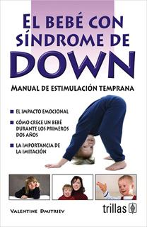 EL BEBE CON SINDROME DE DOWN: MANUAL DE ESTIMULACION TEMPRANA