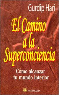 EL CAMINO A LA SUPERCONCIENCIA: COMO ALCANZAR TU...