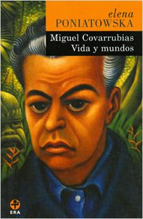 MIGUEL COVARRUBIAS: VIDA Y MUNDOS
