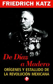 DE DIAZ A MADERO: ORIGENES Y ESTALLIDO DE LA...