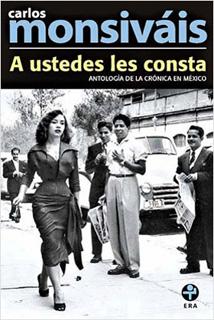 A USTEDES LES CONSTA: ANTOLOGIA DE LA CRONICA EN MEXICO (FORMATO AMPLIO)
