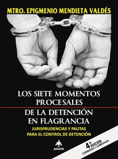 LOS SIETE MOMENTOS PROCESALES DE LA DETENCION EN FLAGRANCIA