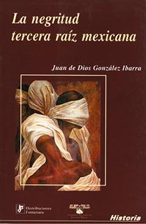 LA NEGRITUD: TERCERA RAIZ MEXICANA