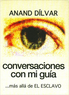 CONVERSACIONES CON MI GUIA: MAS ALLA DEL ESCLAVO...