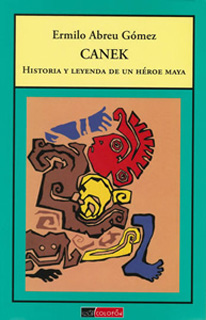 CANEK: HISTORIA Y LEYENDA DE UN HEROE MAYA