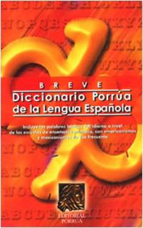 BREVE DICCIONARIO PORRUA DE LA LENGUA ESPAÑOLA