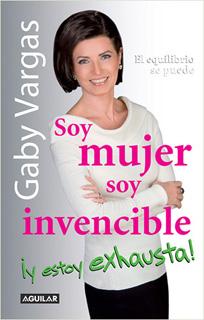 SOY MUJER, SOY INVENCIBLE ¡ Y ESTOY EXHAUSTA !