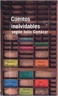 CUENTOS INOLVIDABLES SEGUN JULIO CORTAZAR (SERIE...
