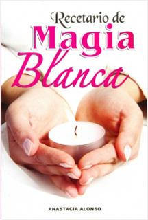 RECETARIO DE MAGIA BLANCA: SECRETO Y ADIVINATORIO