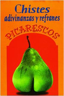 CHISTES, ADIVINANZAS Y REFRANES PICARESCOS