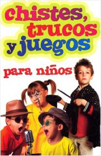 CHISTES, TRUCOS Y JUEGOS PARA NIÑOS