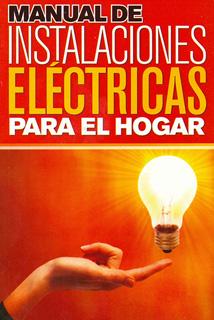 MANUAL DE INSTALACIONES ELECTRICAS PARA EL HOGAR