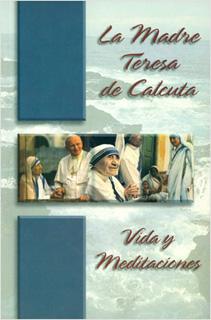 LA MADRE TERESA DE CALCUTA: VIDA Y MEDITACIONES