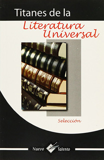 TITANES DE LA LITERATURA UNIVERSAL: SELECCION