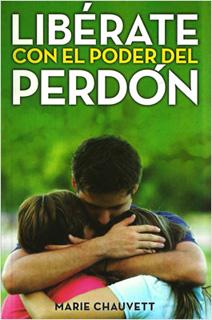 LIBERATE CON EL PODER DEL PERDON