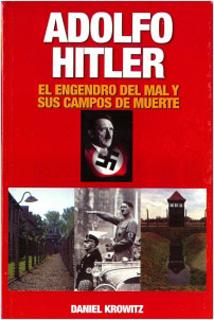 ADOLFO HITLER: EL ENGENDRO DEL MAL Y SUS CAMPOS...