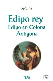 EDIPO REY - EDIPO EN COLONA - ANTIGONA